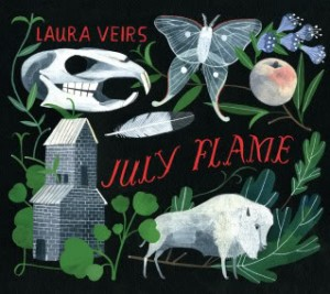 July Flames - Laura Veirs