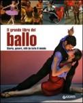 Il grande libro del ballo di Gianna Porciatti. Storia, generi, stili da tutto il mondo.