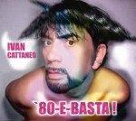 Ivan Cattaneo – 80 e basta!