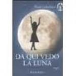 Da qui vedo la luna -  di Lethielleux Maud