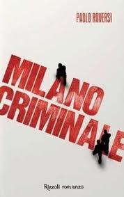 Milano criminale - romanzo sulla criminalita' milanese degli anni '60 e '70