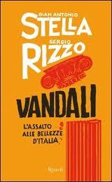 Vandali. L'assalto alle bellezze d'Italia – di Gian Antonio Stella, Sergio Rizzo
