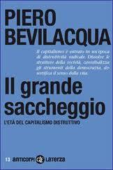 Il grande saccheggio. L'età del capitalismo distruttivo – di Piero Bevilacqua
