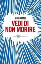 Vedi di non morire - di Josh Bazell