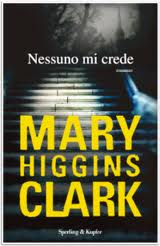 Nessuno mi crede di - Mary Clark Higgins