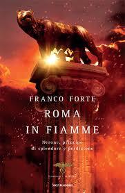 Roma in fiamme. Nerone principe di splendore edi perdizione - di Franco Forte