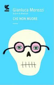 Chi non muore – di Gianluca Morozzi