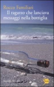 Il ragazzo che lanciava messaggi nella bottiglia - di Rocco Familiari