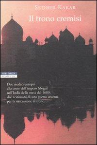 Il trono cremisi - di Sudhir Kakar