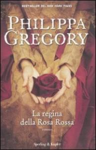 La regina della Rosa Rossa - di Philippa Gregory