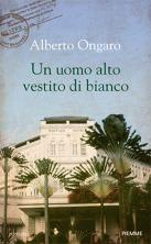 Un uomo alto vestito di bianco - di Alberto Ongaro