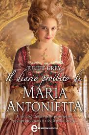 Il diario proibito di Maria Antonietta - di Juliet Grey