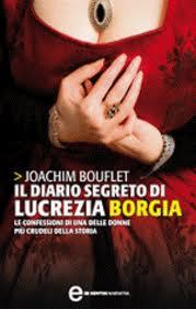 Il diario segreto di Lucrezia Borgia - di Joachim Bouflet