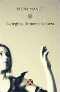 La regina, l'amore e la forza – di Elena Maneo