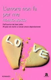 L'amore non fa per me - di Federica Bosco