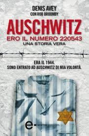 Auschwitz. Ero il numero 220543 - di Denis Avey e Rob Broomby