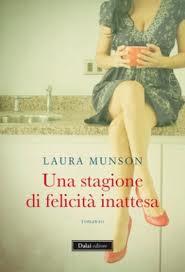 Una stagione di felicità inattesa - di Laura Munson