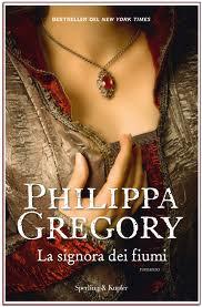 La signora dei fiumi - di Philippa Gregory
