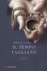 Il tempo tagliato - di Silvia Longo